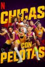 Chicas Con Pelotas (Girls with Balls)