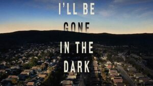 I'll Be Gone in the Dark: 1×1